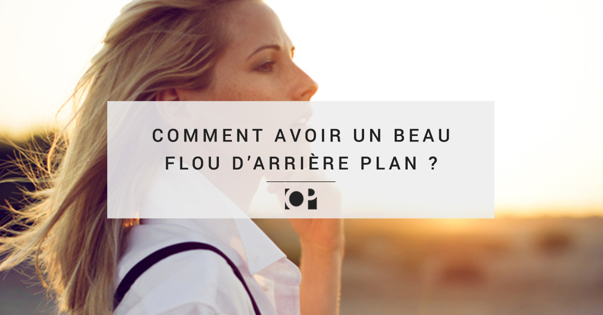 comment avoir de beau flou d 39 arri re plan ForComment Obtenir Des Plans