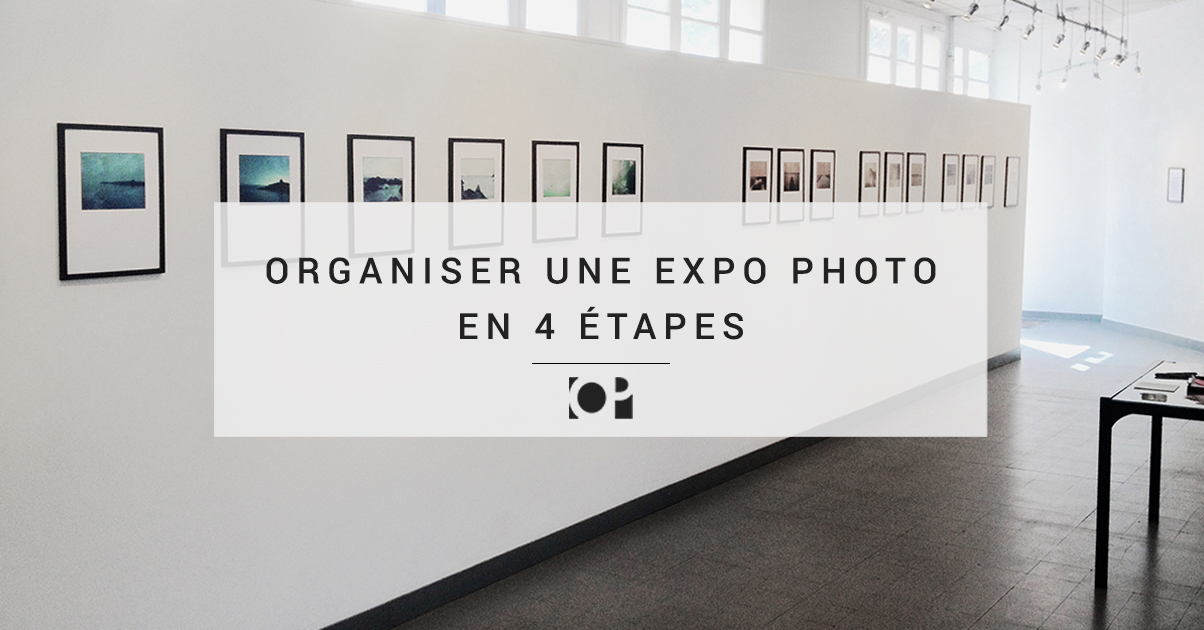 4 tapes pour organiser une expo photo objectif photographe. Black Bedroom Furniture Sets. Home Design Ideas