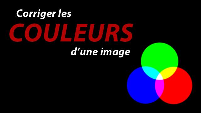 Tuto photo : Corriger les couleurs d'une photo